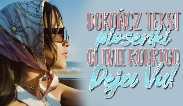 Dokończ tekst piosenki Olivii Rodrigo – Deja Vu!