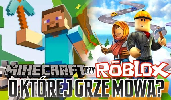 Minecraft czy ROBLOX? – O której grze mowa?