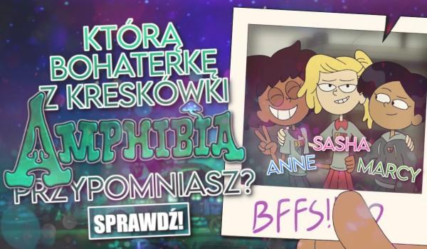 """Którą dziewczynę z kreskówki """"Amphibia"""" (""""Płazowyż"""") przypominasz? Anne, Sasha czy Marcy?"""