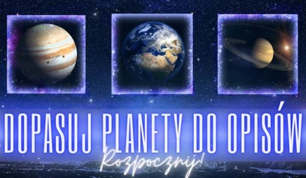 Dopasuj planety do opisów!