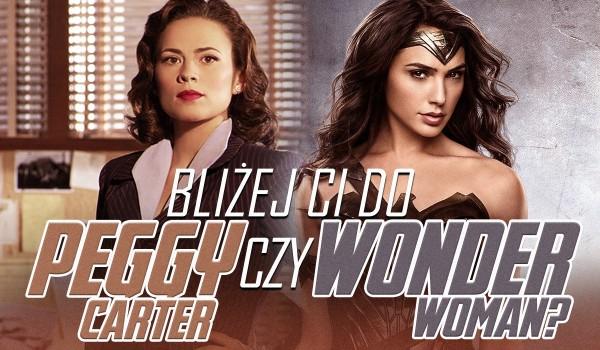 Bliżej Ci do Wonder Woman czy Peggy Carter?