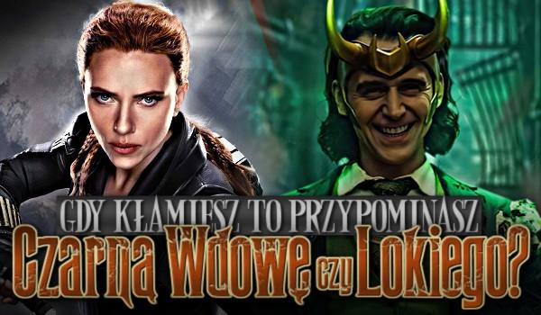Gdy kłamiesz to przypominasz Czarną Wdowę czy Lokiego?