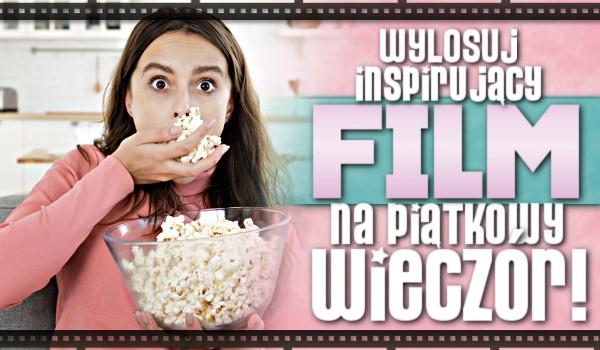 Wylosuj inspirujący film na piątkowy wieczór!