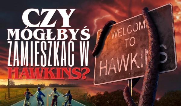 Czy mógłbyś zamieszkać w Hawkins?