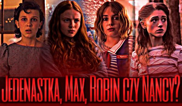 Jedenastka, Max, Robin czy Nancy?
