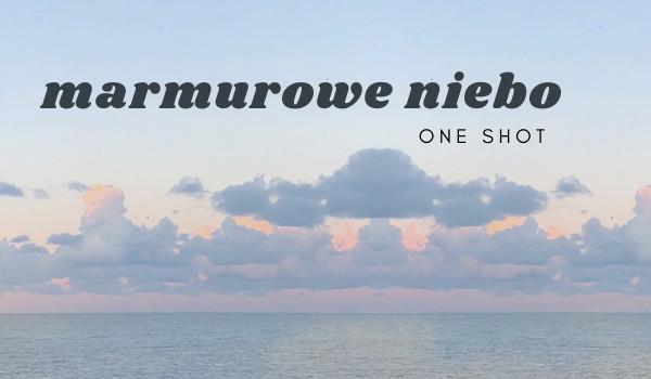 marmurowe niebo — one shot
