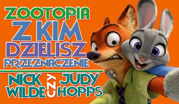 Łączysz przeznaczenie z Judy Hopps czy Nickiem Wilde?