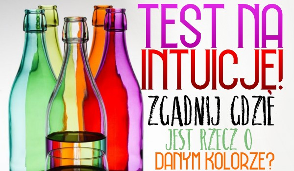 Test na intuicję! – Zgadnij, gdzie jest rzecz o danym kolorze!