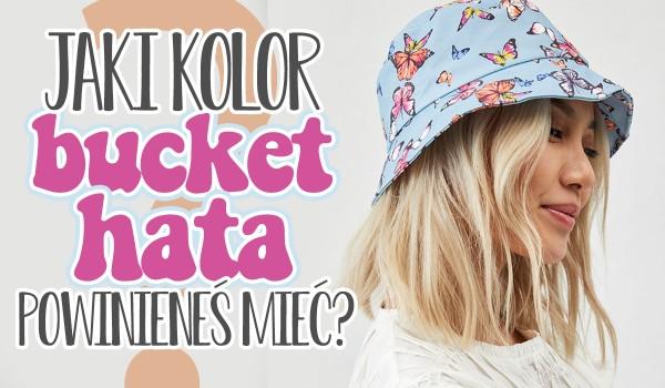 Jaki kolor bucket hata powinieneś posiadać?