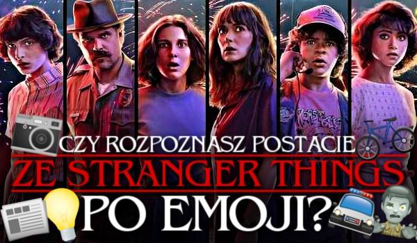 Czy rozpoznasz postacie ze Stranger Things po emoji?
