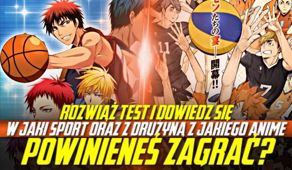 Rozwiąż test i dowiedz się, w jaki sport oraz z drużyną, z jakiego anime powinieneś zagrać!