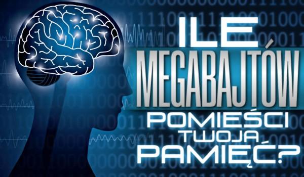 Ile megabajtów pomieści Twoja pamięć?