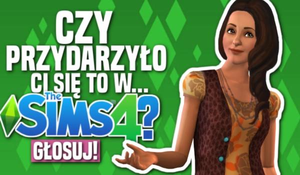 Czy przydarzyło Ci się to w… The Sims 4?