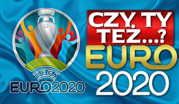 Czy Ty też… – Euro2020