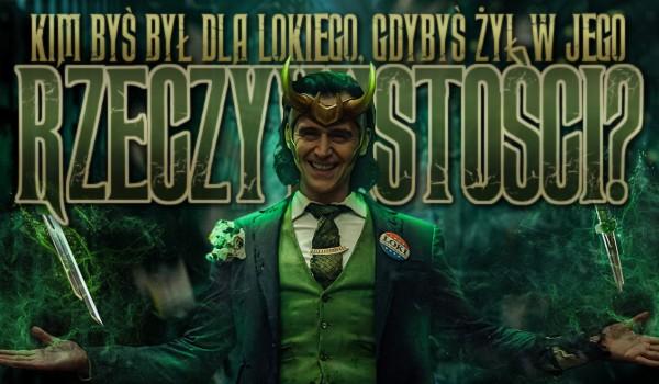Kim byłbyś dla Lokiego, gdybyś żył w jego rzeczywistości?