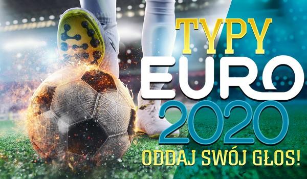 Typy Euro 2020! – Która reprezentacja Twoim zdaniem lepiej wypadnie na Mistrzostwach Europy 2020?