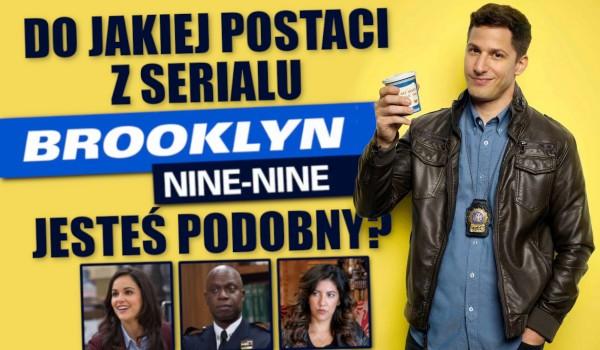 """Do jakiej postaci z serialu """"Brooklyn 9-9"""" jesteś podobny?"""