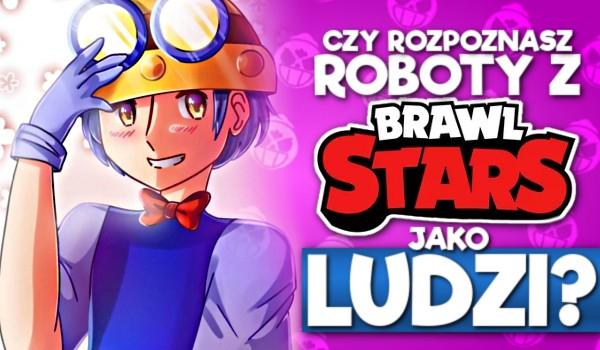 Czy rozpoznasz roboty z Brawl Stars jako ludzi?