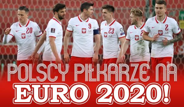 Polscy piłkarze na Euro 2020 – rozpoznasz ich?