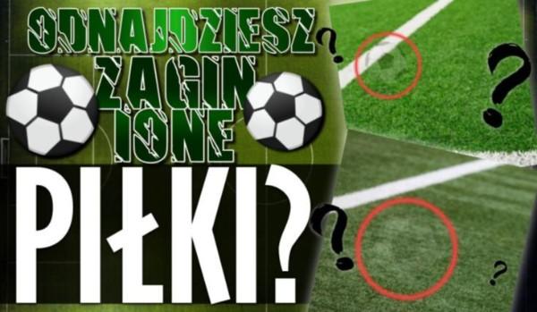 Czy odnajdziesz zaginione piłki?