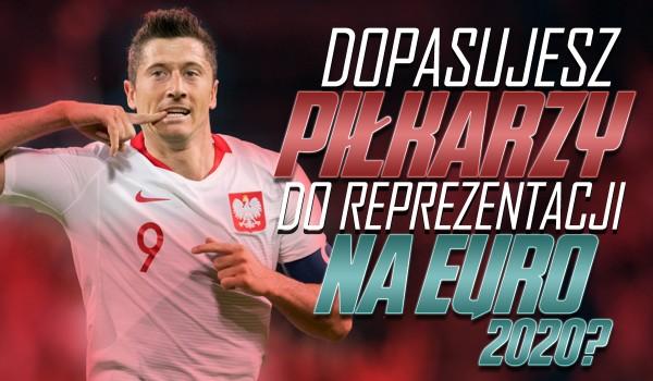 Czy uda Ci się dopasować reprezentację do piłkarza? – Mistrzostwa Europy 2020