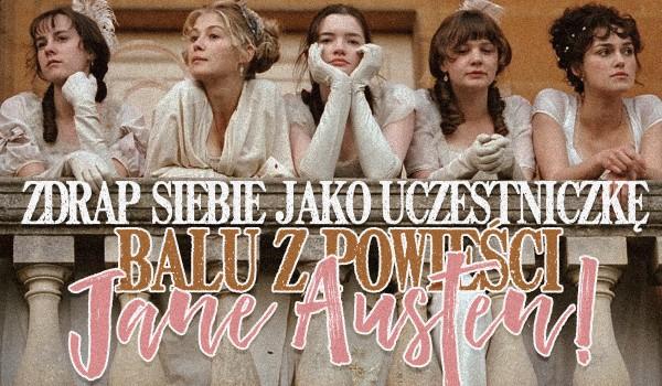 Zdrap siebie jako uczestniczkę balu z powieści Jane Austen!