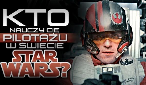 Kto nauczy Cię pilotażu w świecie Star Wars?