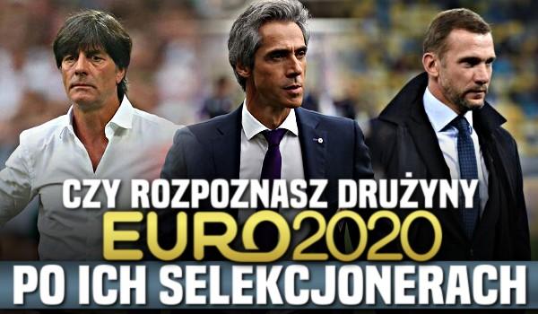 Czy rozpoznasz poszczególne reprezentacje zakwalifikowane na Mistrzostwa Europy 2020 po ich selekcjonerze?