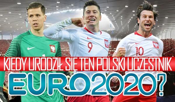 Czy wiesz, kiedy urodził się ten polski uczestnik Euro2020?