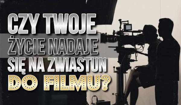 Czy Twoje życie nadaje się na zwiastun do filmu?