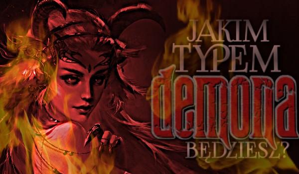 Jakim typem demona będziesz?