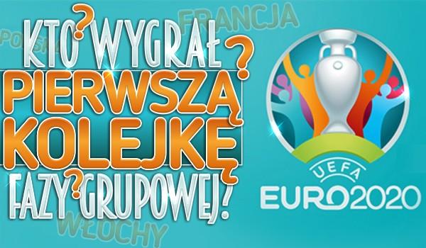 Kto wygrał pierwszą kolejkę fazy grupowej? Euro2020!