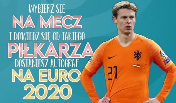 Wybierz się na mecz i dowiedz się, od jakiego piłkarza dostaniesz autograf na euro 2020!