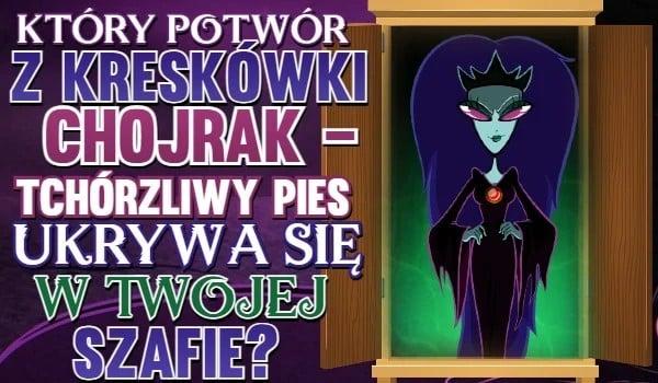 """Który potwór z kreskówki """"Chojrak – tchórzliwy pies"""" ukrywa się w Twojej szafie?"""
