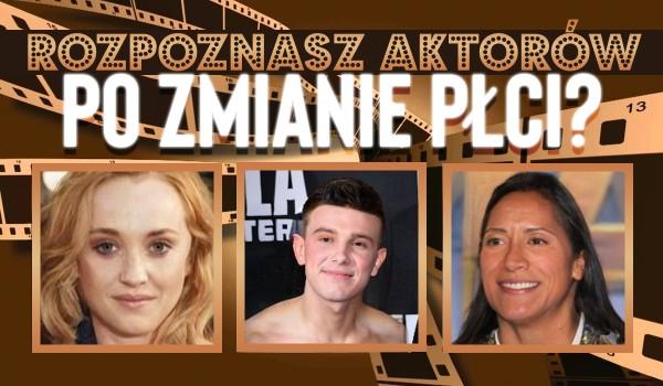Czy rozpoznasz popularnych aktorów po zmianie płci?