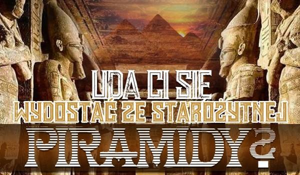 Czy uda Ci się wydostać ze starożytnej piramidy?