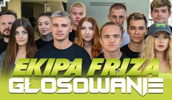 Głosowanie: Ekipa Friza