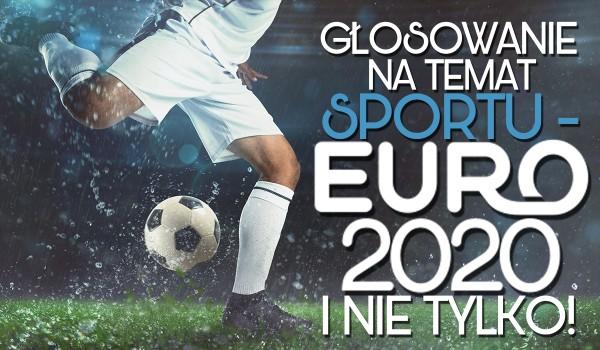 Głosowanie na temat sportu – Euro 2020 i nie tylko!