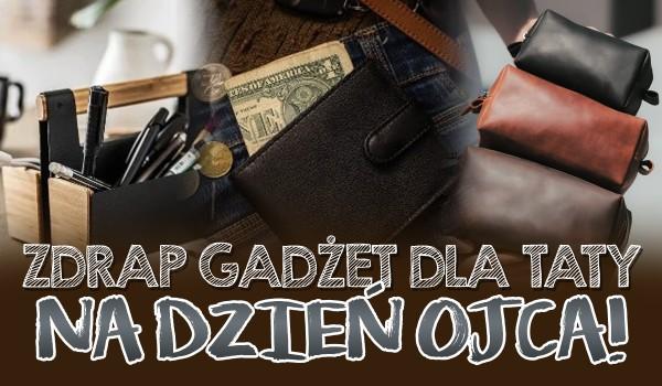 Zdrap gadżet dla taty na Dzień Ojca!