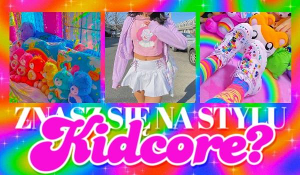 Czy znasz się na stylu Kidcore?