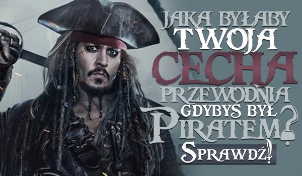 Jaka byłaby Twoja cecha przewodnia, gdybyś był piratem?