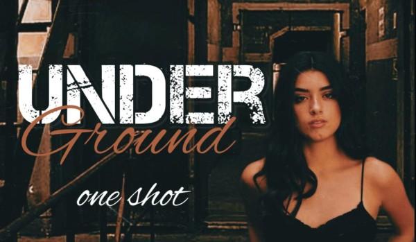 Underground • One shot