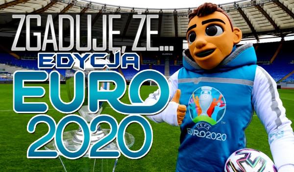 Zgaduję, że… – Edycja Euro 2020!