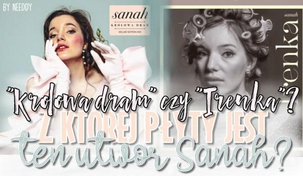 """""""Królowa dram"""" czy """"Irenka""""? Z której płyty jest ten utwór Sanah?"""