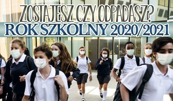 Zostajesz czy odpadasz? – Rok szkolny 2020/2021