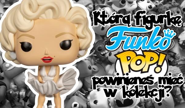 Którego Funko POPA! powinieneś mieć w swojej kolekcji?