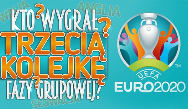 Kto wygrał trzecią kolejkę fazy grupowej? Euro2020!