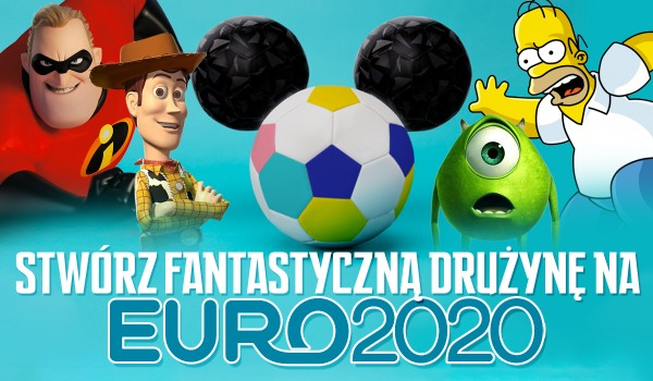 Stwórz swoją fantastyczną reprezentację na Euro 2020!