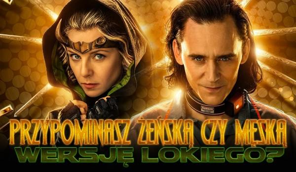 Przypominasz żeńską czy męską wersję Lokiego?