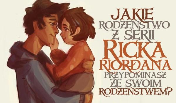 Jakie rodzeństwo z serii Ricka Riordana przypominasz ze swoim rodzeństwem?